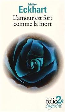 L'amour est fort comme la mort et autres textes par Eckhart