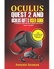Oculus Quest 2 and Oculus Rift S User Guide: A Complete Guide with Tips to Master Your Oculus Quest 2 and Rift S