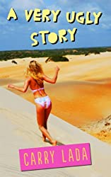 A Very Ugly Story (Very Ugly Stories Comedy Series Book 1)
