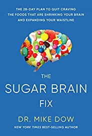 Sugar Brain Fix: The 28-Day Plan to Quit Craving the Foods That Are Shrinking Your Brain and Expanding Your Wa