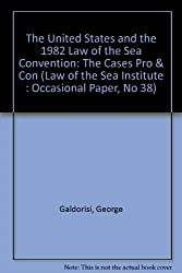 The United States and the 1982 Law of the Sea Convention: The Cases Pro & Con