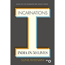 Incarnations: India in 50 Lives by Sunil Khilnani (2016-02-25)
