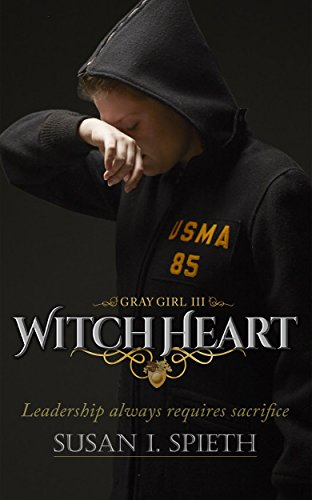 Witch Heart: Leadership always requires sacrifice (Gray Girl Book 3) by [Spieth, Susan I., Spieth, Susan]