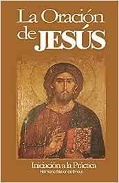 LA ORACIÓN DE JESÚS: Iniciación a la Práctica La Oración del Santo ...