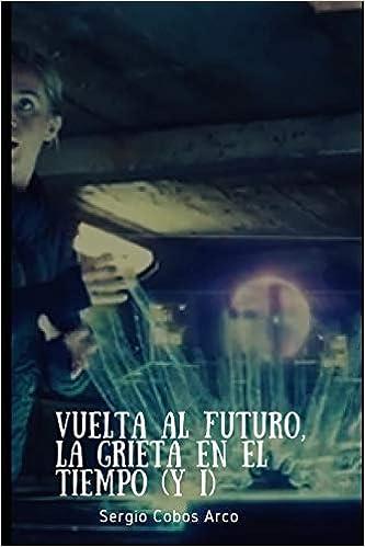Vuelta al Futuro, La Grieta en el Tiempo y I : 4 Los Aliens Grises y la Música en España, Años 80. La Movida: Amazon.es: Cobos Arco, Sergio, Cobos Arco, Sergio: Libros