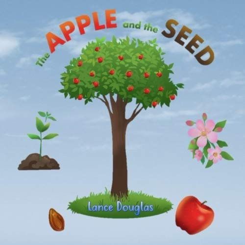The Apple and the Seed: A Story of the Plant Life Cycle and the Human Life Cycle