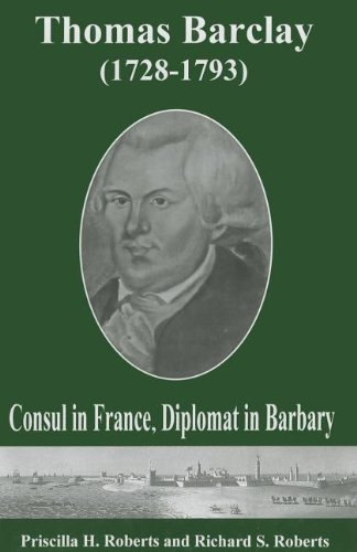 Thomas Barclay (1728-1793): Consul in France, Diplomat in Barbary (Studies in Eighteenth-Century America and the Atlantic World)