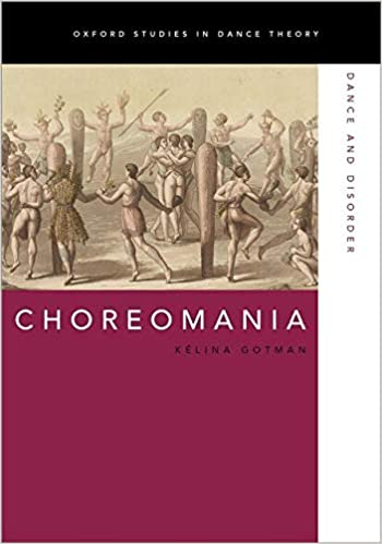 Choreomania Dance And Disorder Oxford Studies In Dance Theory Amazon De Gotman Kelina Bucher
