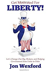 Get Motivated For Liberty!: Let's Change Our Big, Broken, and Bulging Government from Fattie to Fittie