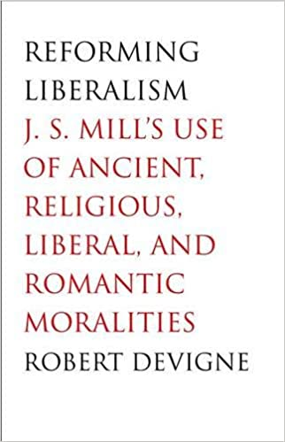 Reforming Liberalism: J.S. Mills Use of Ancient, Religious, Liberal, and Romantic Moralities