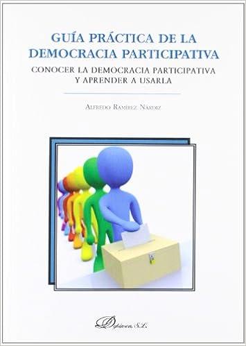 Guia practica de la democracia participativa / Practical Guide of participatory democracy: Conocer La Democracia Participativa Y Aprender a Usarla / ... and ...