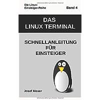 Das Linux Terminal: Schnellanleitung für Einsteiger (Die Linux-Einsteiger-Reihe, Band 4)