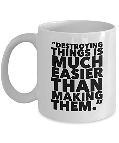 Science Fiction Movie Coffee Mug - Destroying Things Is Much Easier Than Making Them - Adventure Film Series Actor Actress Novel Fan Fandom 11 Oz -