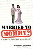 img - for Married To Mommy?: A Survival Guide for Married Guys book / textbook / text book