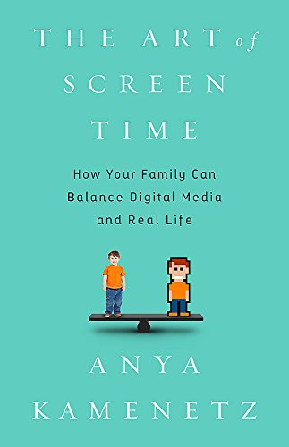 The Art of Screen Time: How Your Family Can Balance Digital Media and Real Life cover