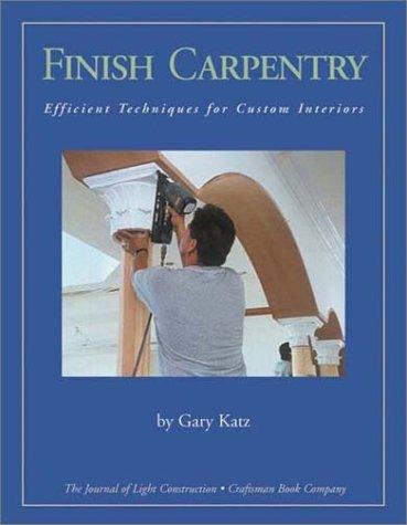 - Finish Carpentry: Efficient Techniques for Custom Interiors