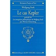 Le cas Kepler: précédé de « Les conceptions philosophiques de Wolfgang Pauli » par Werner Heisenberg