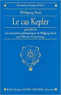 Le Cas Kepler, précédé de 'Les conceptions philosophiques de Wolfgang Pauli' par Wolfgang Pauli