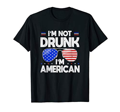 Funny 4th of July Gift I'm Not Drunk I'm American T-Shirt ()