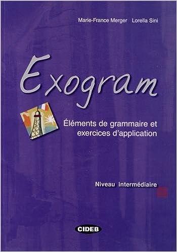 Téléchargement Exogram Niveau intermédiaire : Eléments de grammaire et exercices d'application pdf