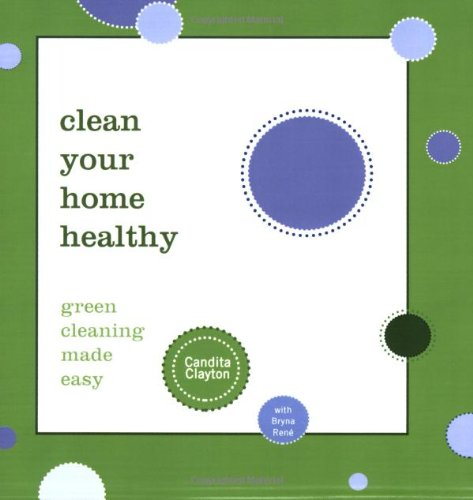 Clean Your Home Healthy: Green Cleaning Made Easy PDF
