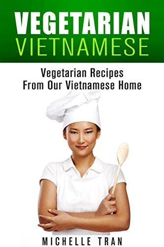 VIETNAMESE VEGETARIAN FOOD - OUR FAMILY VEGETARIAN RECIPES: VEGETARIAN FOOD RECIPES FROM OUR VIETNAMESE HOME - VEGETARIAN FOOD RECIPES VEGAN RECIPES ASIAN ... RECIPES ASIAN VEGAN SERIES Book 1)
