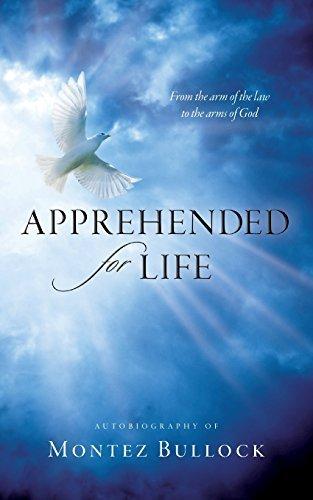 (Apprehended for Life by Montez Terrill Bullock (2013-01-17))