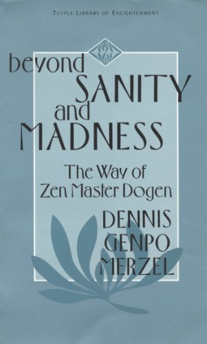 Beyond Sanity and Madness: The Way of Zen Master Dogen by [Merzel, Dennis Genpo]
