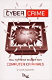 Cyber Crime : How to Protect Yourself from Computer Criminals, Quarantiello, Laura E., 0936653744