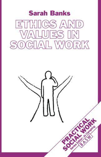Ethics and Values in Social Work (British Association of Social Workers (BASW) Practical Social Work)
