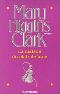La maison du clair de lune : roman, Clark, Mary Higgins