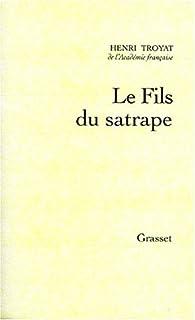 Le fils du satrape : récit, Troyat, Henri