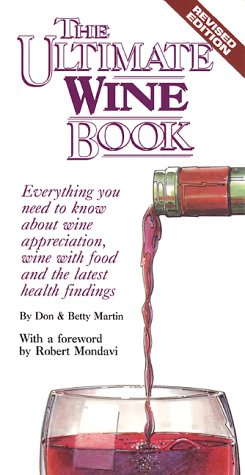 The Ultimate Wine Book: Everything You Need to Know About Wine Appreciation, Wine with Food, and the Latest Health Findings by Don W. Martin, Betty Woo Martin