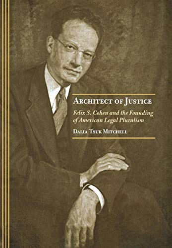 Architect of Justice: Felix S. Cohen and the Founding of American Legal Pluralism