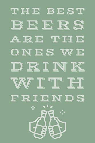 The Best Beers Are The Ones: Funny Humorous Beer Saying - Journal Notepad With 100 Lined Pages