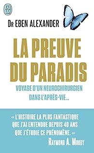 La preuve du paradis - Voyage d'un neurochirurgien dans l'après-vie... par Alexander Eben