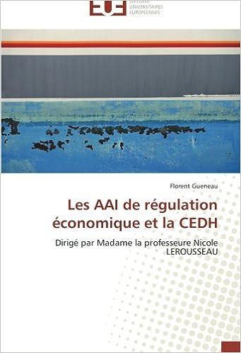 Livre gratuits en ligne Les AAI de régulation économique et la CEDH: Dirigé par Madame la professeure Nicole LEROUSSEAU pdf, epub