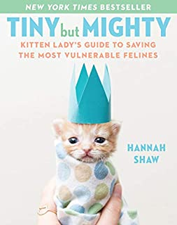 Book Cover: Tiny But Mighty: Kitten Lady's Guide to Saving the Most Vulnerable Felines