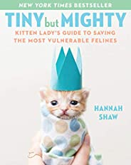 Tiny But Mighty: Kitten Lady's Guide to Saving the Most Vulnerable Felines (English Edit
