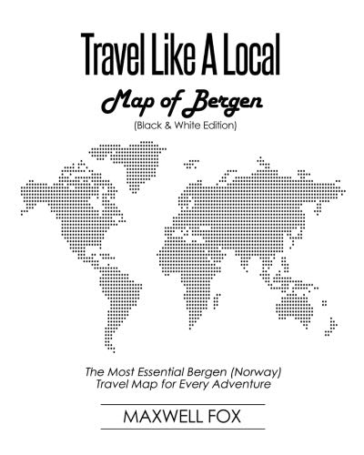 Travel Like a Local - Map of Bergen (Black and White Edition): The Most Essential Bergen (Norway)...