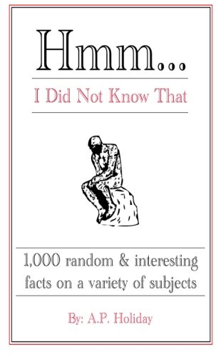Hmm...I Did Not Know That: 1,000 random & interesting facts on a variety of subjects