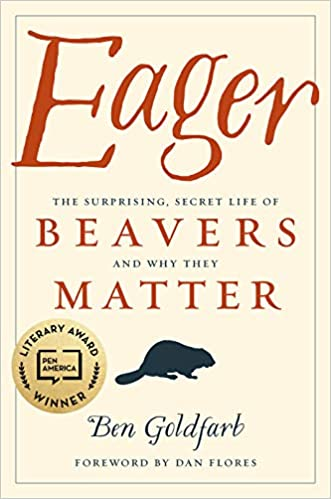 Eager: The Surprising, Secret Life of Beavers and Why They Matter: Goldfarb,  Ben: 9781603587396: Amazon.com: Books
