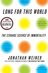Long for This World: The Strange Science of Immortality