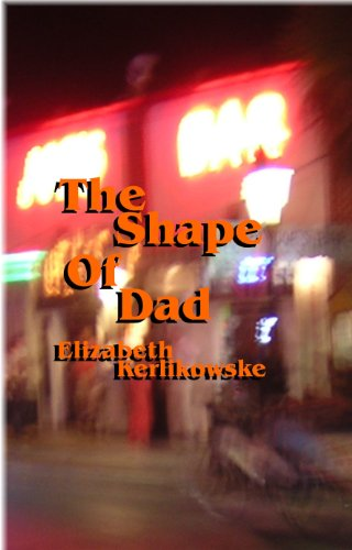 Shape of Dad: Poems About My Father by Elizabeth Kerlikowske
