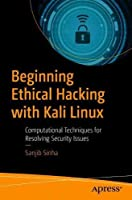 Beginning Ethical Hacking with Kali Linux: Computational Techniques for Resolving Security Issues Front Cover
