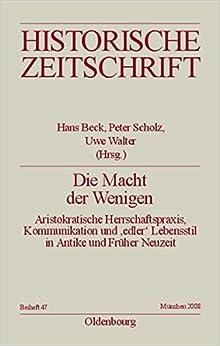 Die Macht Der Wenigen: Aristokratische Herrschaftspraxis, Kommunikation Und 'edler' Lebensstil in Antike Und Fr????her Neuzeit (Historische Zeitschrift / Beihefte) (German Edition) (2008-10-06)