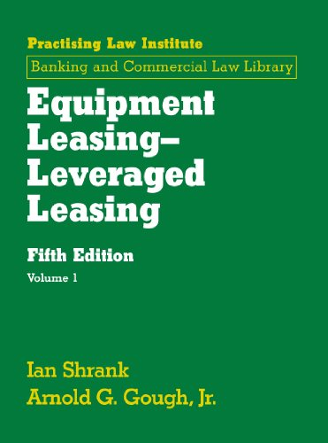 Equipment Leasing - Leveraged Leasing: 3 Vol Set (Practising Law Institute Banking And Commercial Law Library)
