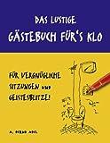 Das Lustige Gästebuch Für's Klo - Für Vergnügliche Sitzungen und Geistesblitze, A. Bernd Abel, 3837014533