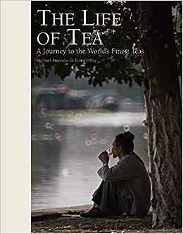 The Life Of Tea: A Journey To The World's Finest Teas por Michael Freeman epub