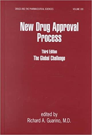 New Drug Approval Process 3rd Edition: The Global Challenge